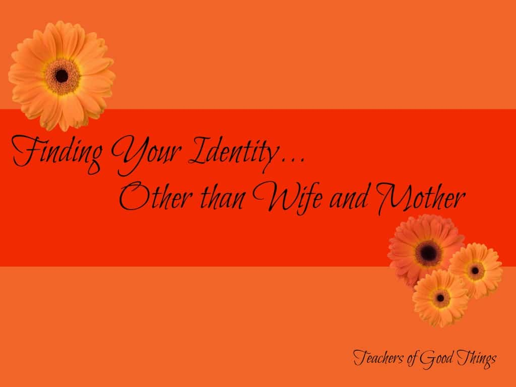 Finding Your Identity...Other than Wife and Mother