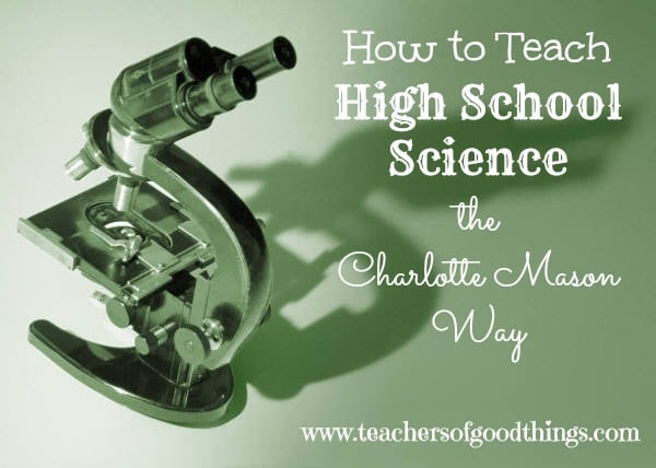 How to Teach High School Science the Charlotte Mason Way