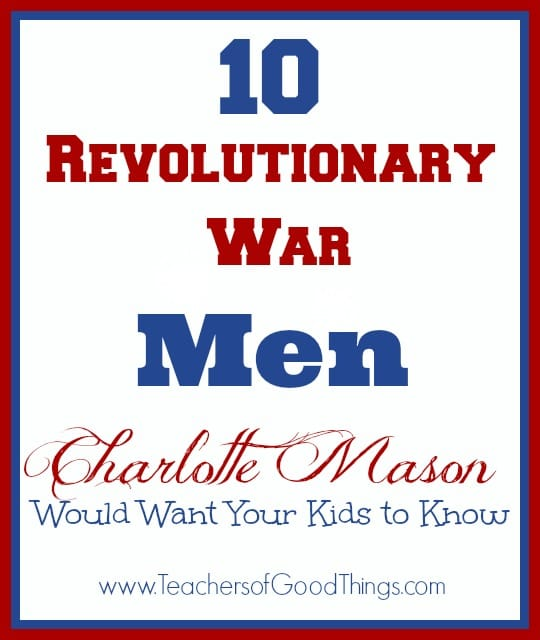 10 Revolutionary War Men Charlotte Mason Would Want Your Kids to Know www.joyinthehome.com