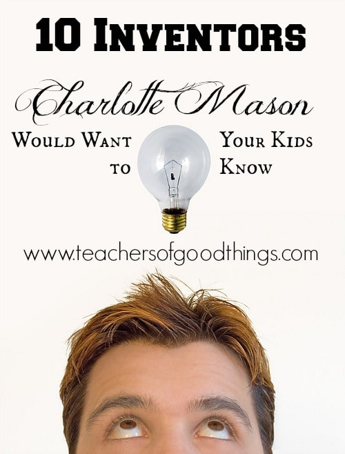 10 Inventors Charlotte Mason Would Want Your Kids to Know www.joyinthehome.com