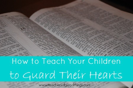 How to Teach Your Children to Guard Their Hearts www.joyinthehome.com