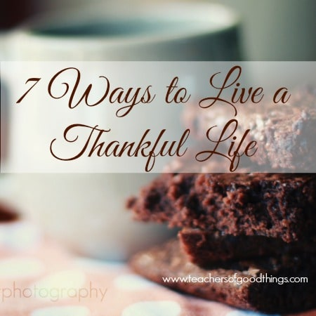 7 Ways to Live a Thankful Life www.joyinthehome.com