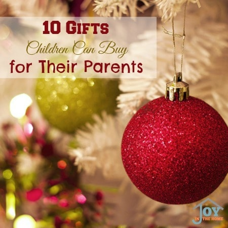 10 Gifts Children Can Buy for Their Parents www.joyinthehome.com