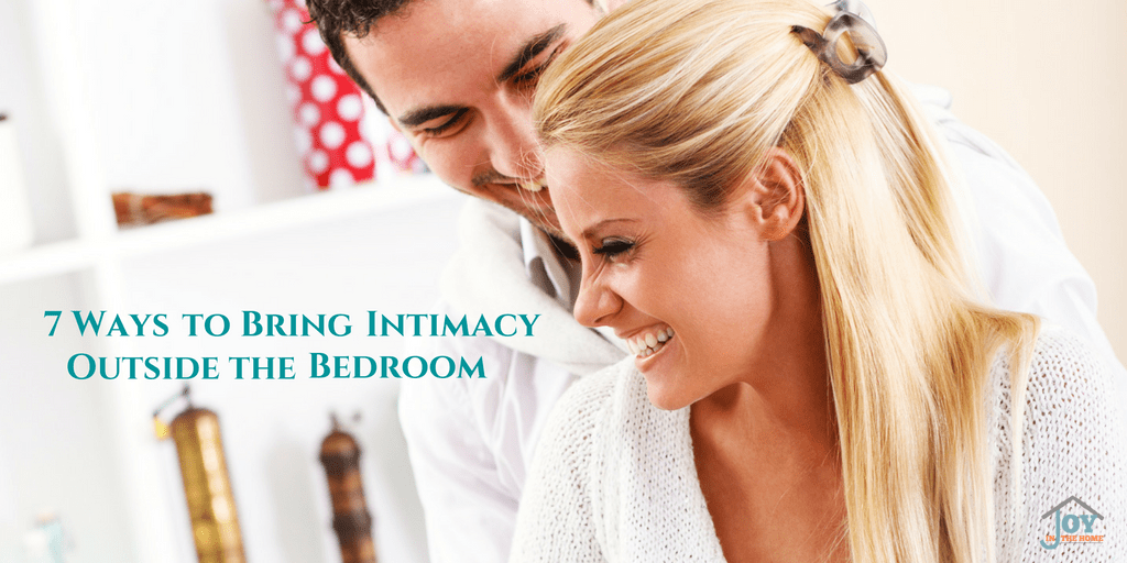 7 Ways to Bring Intimacy Outside the Bedroom | www.joyinthehome.com