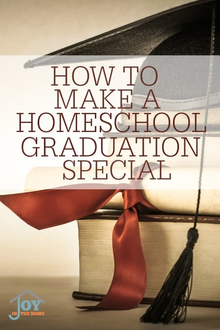 How to Make a Homeschool Graduation Special - Lots of ideas to make a homeschool graduation a day to celebrate with more than just your family. | www.joyinthehome.com