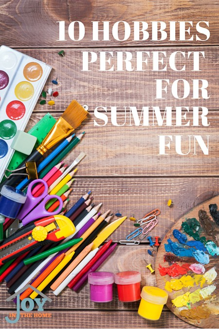 10 HOBBIES Perfect for Summer Fun - Get rid of the boring kids, and foster the love of hobbies! | www.joyinthehome.com