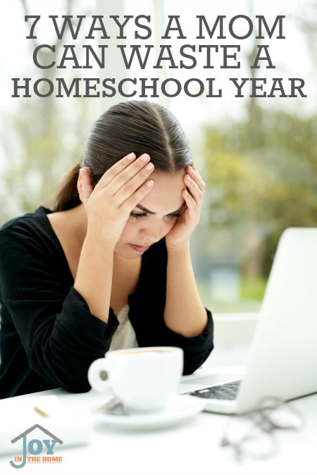 7 Ways a Mom Can Waste a Homeschool Year - Avoided a few things can really make you look back and wonder if you wasted a year. | www.joyinthehome.com