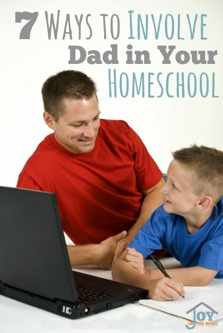 7 Ways to Involve Dad in Your Homeschool | www.joyinthehome.com