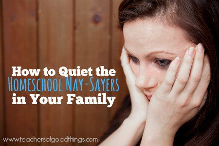 How to Quiet the Homeschool Nay-Sayers in Your Family | www.joyinthehome.com