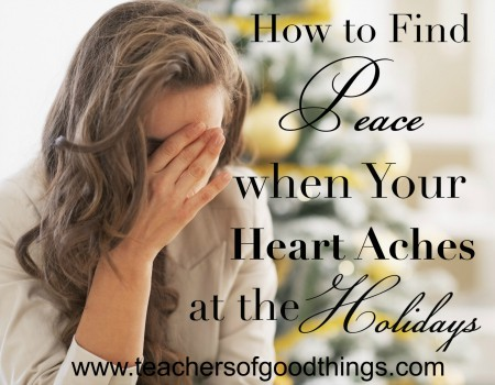 How to find Peace when Your Heart Aches at the Holidays