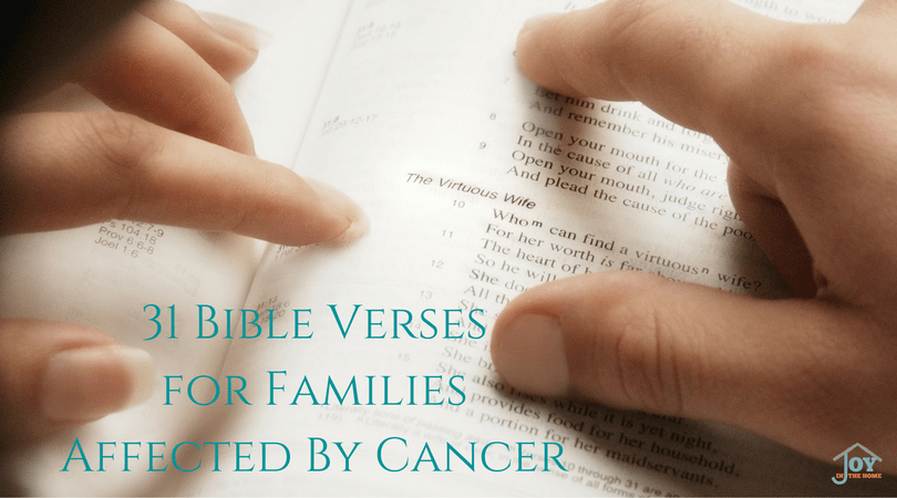 31 Bible Verses for Families Affected by Cancer   www.joyinthehome.com