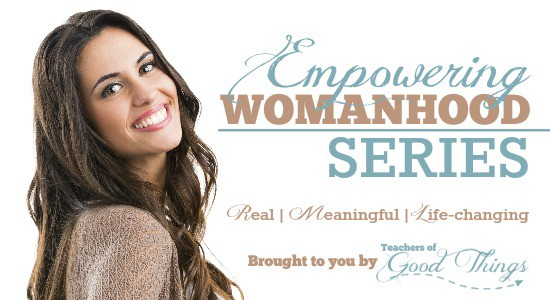 Empowering Womanhood Series - Real, Meaningful, Life-changing | www.joyinthehome.com