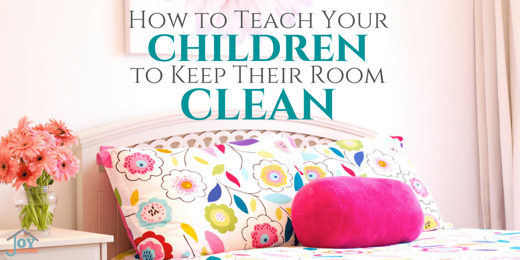 How to Teach your Children to Keep Their Room Clean | www.joyinthehome.com