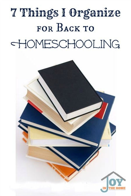 7 Things I Organize for Back to Homeschooling - These things make our homeschooling start out great. | www.joyinthehome.com