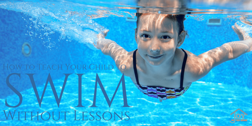 How to Teach Your Child to Swim Without Lessons | www.joyinthehome.com