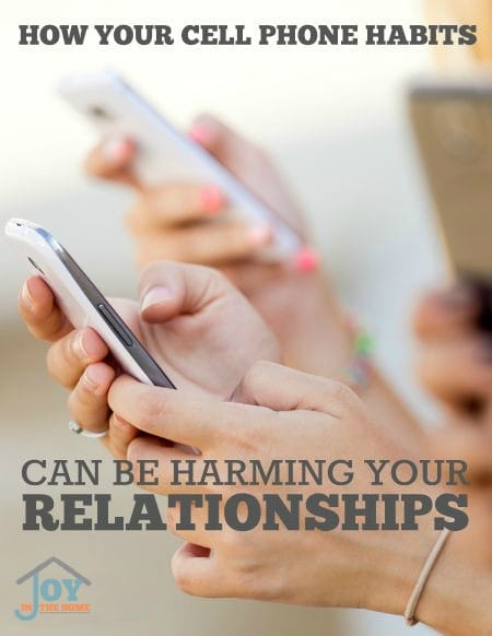 How Your Cell Phone Habits Can Be Harming Your Relationships - Learn how to ensure you are making your relationships more important than your phone, with tips that are easy to implement. | www.joyinthehome.com