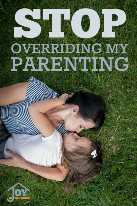 Stop Overriding My Parenting - Who knows a child better than their own parent? | www.joyinthehome.com
