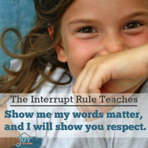 The Interrupt Rule Teaches - One simple step to stopping the interrupting, while demonstrating how much your child's words matter to you. | www.joyinthehome.com