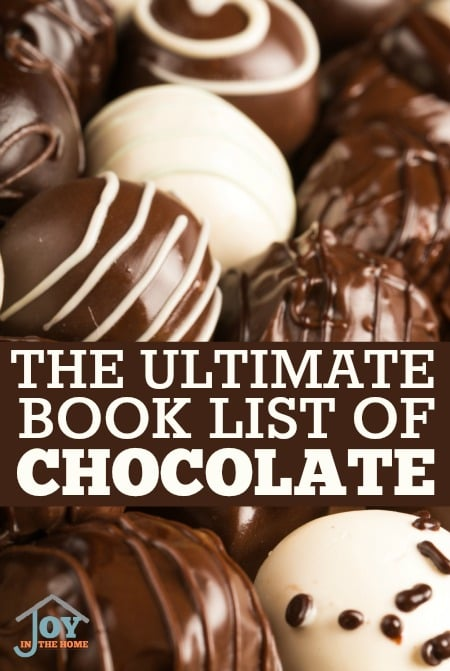 The Ultimate Book List of Chocolate - We all love chocolate, so why not combine your love of books and enjoy them together! | www.joyinthehome.com