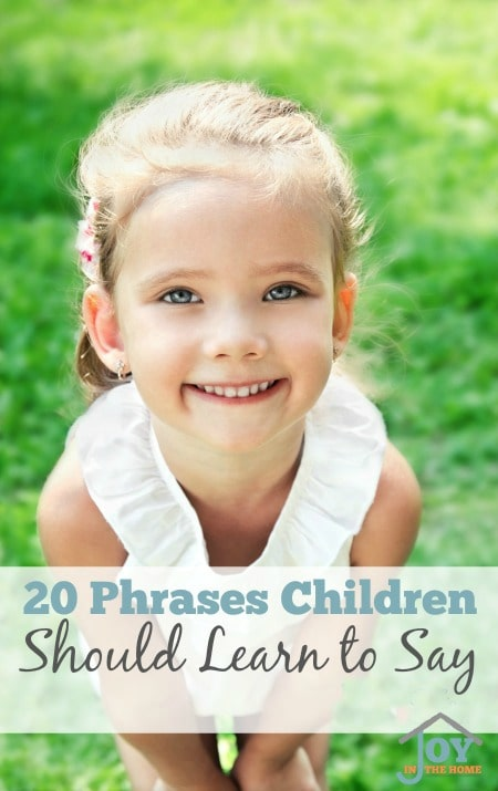20 Phrases Children Should Learn to Say - These phrases will help with your parenting | www.joyinthehome.com