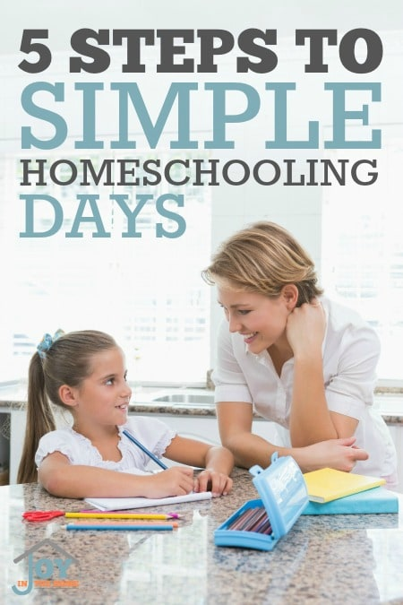 5 Steps to Simple Homeschooling Days - Simplicity in homeschooling is obtainable with these 5 steps. | www.joyinthehome.com