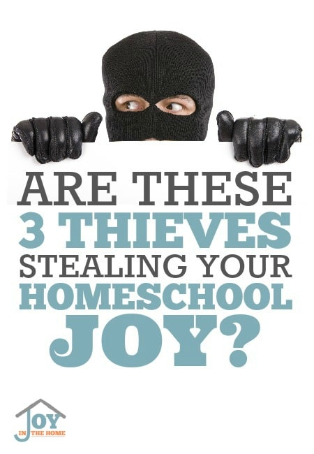 Are These 3 Thieves Stealing Your Homeschool Joy - You may be letting them in and not even realize it! | www.joyinthehome.com