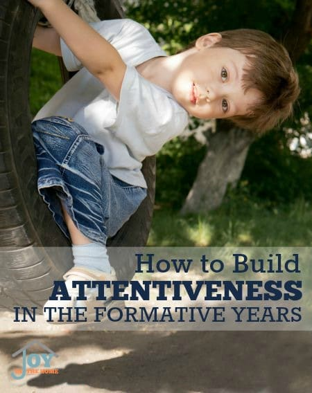 How to Build Attentiveness in the Formative Years - Tips to help you build character in your toddlers and preschoolers, while they are in their formative years. | www.joyinthehome.com