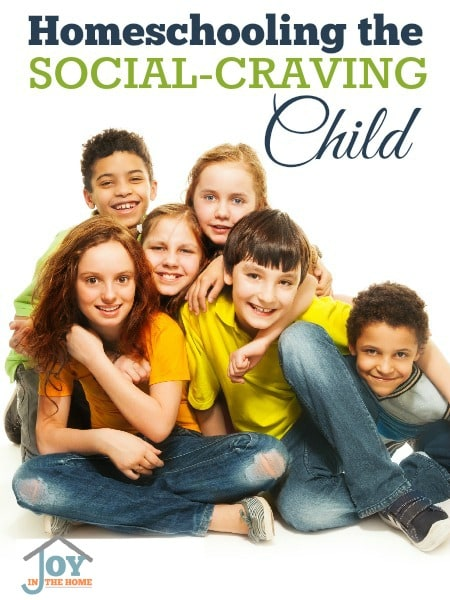 Homeschooling the Social-Craving Child - Learning how to give them what they need. | www.joyinthehome.com