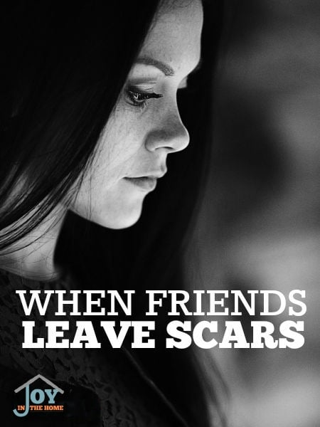When Friends Leave Scars - Hurt in a relationship is something we all face, but often times, we don't know how to deal with it. | www.joyinthehome.com