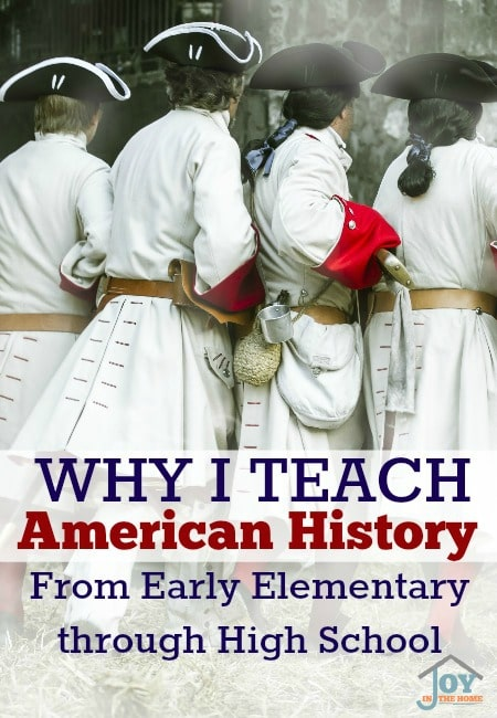 Why I Teach American History From Early Elementary Through High School | www.joyinthehome.com