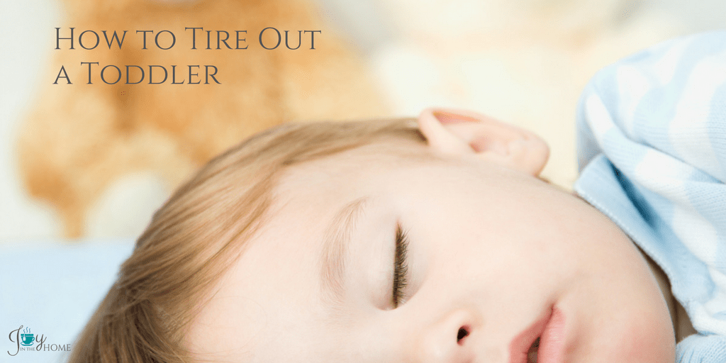 How to Tire Out a Toddler | www.joyinthehome.com