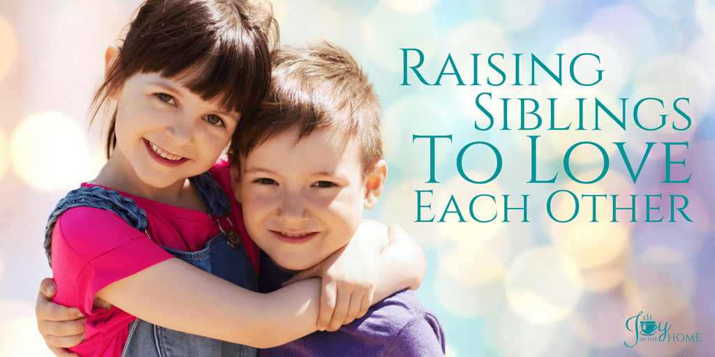 Raising Siblings to Love Each Other - With a few tips, it is very possible. | www.joyinthehome.com