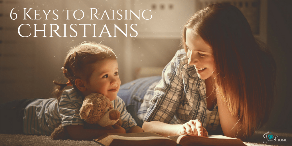 6 Keys to Raising Christians - Effective ways to parenting your faith into your children. | www.joyinthehome.com